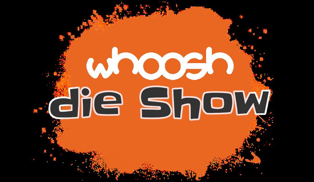 whoosh die show
